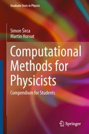 Computational Methods for Physicists - Compendium for Students ebook by Simon Sirca,Martin Horvat
