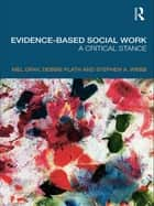 Evidence-based Social Work - A Critical Stance ebook by Mel Gray, Debbie Plath, Stephen Webb