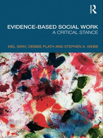 Evidence-based Social Work - A Critical Stance ebook by Mel Gray,Debbie Plath,Stephen Webb
