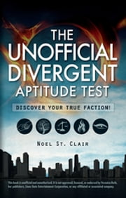 The Unofficial Divergent Aptitude Test - Discover Your True Faction! ebook by Noel St. Clair