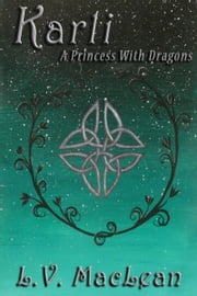 Karli, or, A Princess With Dragons ebook by L. V. MacLean