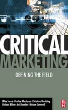Critical Marketing ebook by Pauline Maclaran,Michael Saren,Pauline Maclaran,Christina Goulding,Richard Elliott,Miriam Caterall