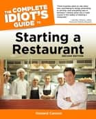 The Complete Idiot's Guide to Starting A Restaurant, 2nd Edition ebook by Howard Cannon