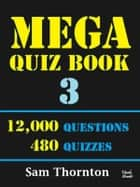 Mega Quiz Book 3 - 12,000 Questions - 480 Quizzes on a Kobo ebook by Sam Thornton