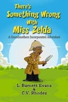 There's Something Wrong with Miss Zelda eBook by L. Barnett Evans