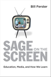 Sage on the Screen - Education, Media, and How We Learn ebook by Bill Ferster