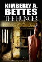 The Hunger (A Short Story) ebook by Kimberly A Bettes