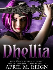 Dhellia - The Dhellia Series, #1 ebook by April M. Reign