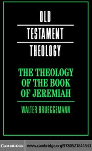 The Theology of the Book of Jeremiah ebook by Brueggemann, Walter