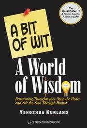 A Bit of Wit - A World of Wisdom ebook by Rabbi Yehoshua Kurland