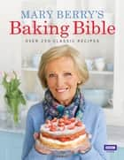 Mary Berry's Baking Bible ebook by Mary Berry