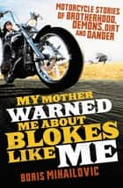 My Mother Warned Warned Me About Blokes Like Me ebook by Boris Mihailovic