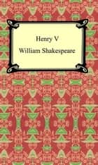 Henry V (Henry the Fifth) ebook by William Shakespeare