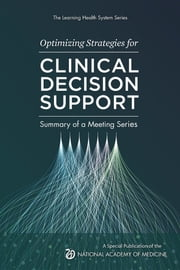 Optimizing Strategies for Clinical Decision Support - Summary of a Meeting Series ebook by James E. Tcheng, Suzanne Bakken, David W. Bates