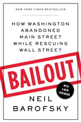 Bailout - An Inside Account of How Washington Abandoned Main Street While Rescuing Wall Street ebook by Neil Barofsky