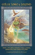 Celtic Lore & Legend - Meet the Gods, Heroes, Kings, Fairies, Monsters, and Ghosts of Yore ebook de Bob Curran