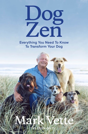 Dog Zen - Everything You Need to Know to Transform Your Dog ebook by Mark Vette