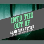 Into the Out of audiobook by Alan Dean Foster