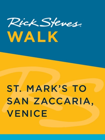 Rick Steves Walk: St. Mark's to San Zaccaria, Venice ebook by Rick Steves,Gene Openshaw