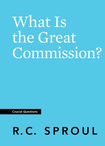 What Is the Great Commission? ebook by R.C. Sproul