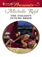 The Italian's Future Bride ebook by Michelle Reid