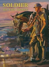 Soldier of the Horse ebook by Robert W. Mackay