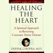 Healing the Heart - A Spiritual Approach to Reversing Coronary Artery Disease audiobook by Deepak Chopra, M.D.