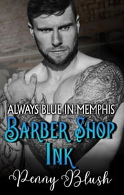 Barber Shop Ink Book 1: Always Blue in Memphis - Barber Shop Ink, #1 ebook by Penny Blush