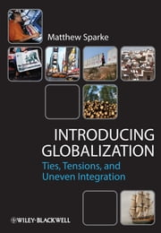 Introducing Globalization - Ties, Tensions, and Uneven Integration ebook by Matthew Sparke