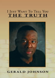 I Just Want To Tell You The Truth ebook by Gerald Johnson