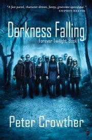 Darkness Falling - The Forever Twilight Series ebook by Peter Crowther