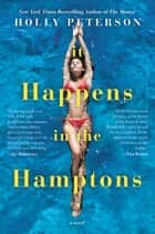 It Happens in the Hamptons - A Novel ebook by Holly Peterson