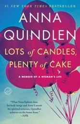 Lots of Candles, Plenty of Cake - A Memoir of a Woman's Life ebook by Anna Quindlen