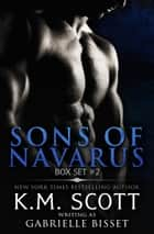 Sons of Navarus Box Set #2 ebook by K.M. Scott, Gabrielle Bisset