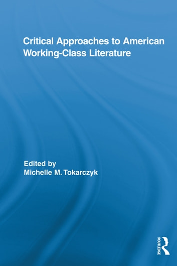 Critical Approaches to American Working-Class Literature ebook by