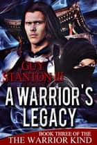 A Warrior's Legacy ebook by Guy S. Stanton III