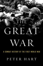 The Great War: A Combat History of the First World War - A Combat History of the First World War ebook by Peter Hart