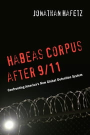 Habeas Corpus after 9/11 - Confronting America's New Global Detention System ebook by Jonathan Hafetz