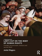 Law's Cut on the Body of Human Rights - Female Circumcision, Torture and Sacred Flesh ebook by Juliet Rogers