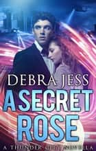 "A Secret Rose - Superhero Romance ""Secret"" Series (Book 1) ebook by Debra Jess"