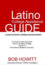 Latino College Assistance Guide ebook by Bob Howitt
