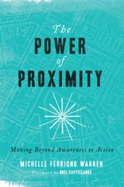 The Power of Proximity - Moving Beyond Awareness to Action ebook by Michelle Ferrigno Warren