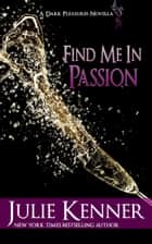 Find Me In Passion ebook by Julie Kenner