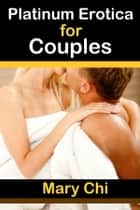 Platinum Erotica for Couples ebook by Mary Chi