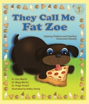 They Call Me Fat Zoe - Helping Children and Families Overcome Obesity ebook by Dr. Don Martin,Dr. Magy Martin,Paige Krabill,Kathy Voerg