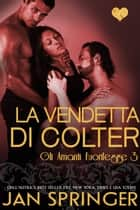 La vendetta di Colter - Gli Amanti Fuorilegge eBook by Jan Springer