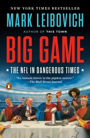 Big Game - The NFL in Dangerous Times eBook by Mark Leibovich