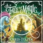 A Tale of Magic: A Tale of Magic... audiobook by Chris Colfer