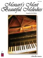 Mozart's Most Beautiful Melodies (Songbook) ebook by Wolfgang Amadeus Mozart, John Nicholas