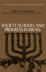 Society, Schools and Progress in Israel: The Commonwealth and International Library: Education and Educational Research ebook by Kleinberger, Aharon F.